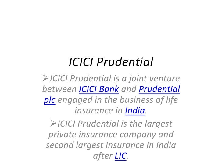ICICI Prudential ICICI Prudential is a joint venture between ICICI Bank and Prudential plc engaged in the business of lif...