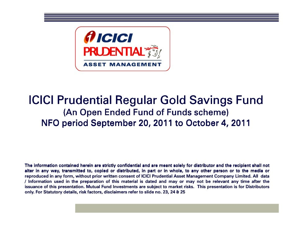 ICICI Prudential Regular Gold Savings Fund            (An Open Ended Fund of Funds scheme)        NFO period September 20,...