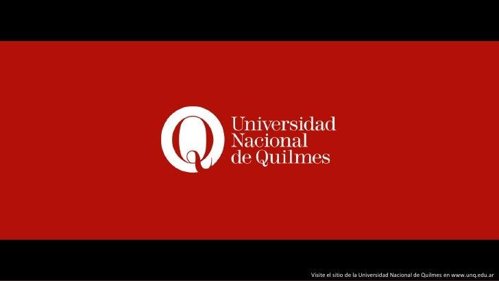 Visite el sitio de la Universidad Nacional de Quilmes en www.unq.edu.ar