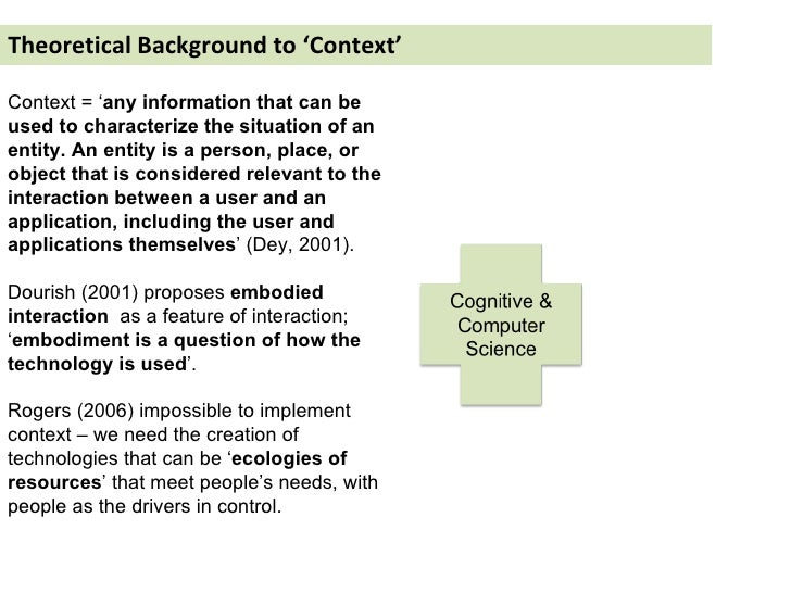 Theoretical Background to 'Context' Context = ' any information that can be used to characterize the situation of an entit...