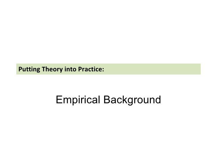 Putting Theory into Practice: Empirical Background