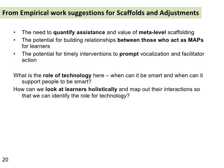 From Empirical work suggestions for Scaffolds and Adjustments  <ul><li>The need to  quantify assistance  and value of  met...