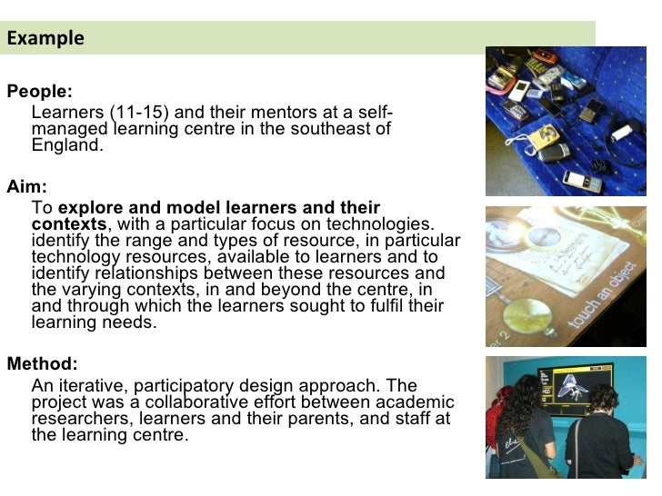 Example <ul><li>People:  </li></ul><ul><li>Learners (11-15) and their mentors at a self-managed learning centre in the sou...