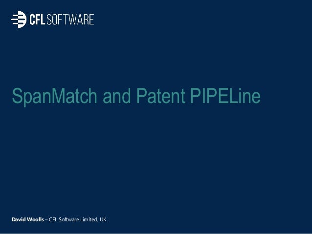 SpanMatch and Patent PIPELine David Woolls – CFL Software Limited, UK