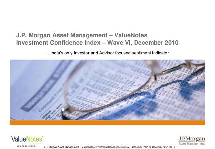 "J.P. Morgan Asset Management – ValueNotesInvestment Confidence Index – Wave VI, December 2010          …India""s only Inves..."