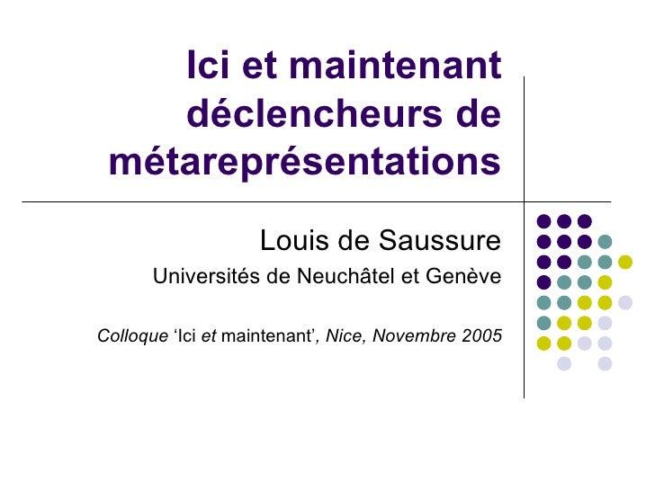 Ici et maintenant déclencheurs de métareprésentations Louis de Saussure Universités de Neuchâtel et Genève Colloque  'Ici ...