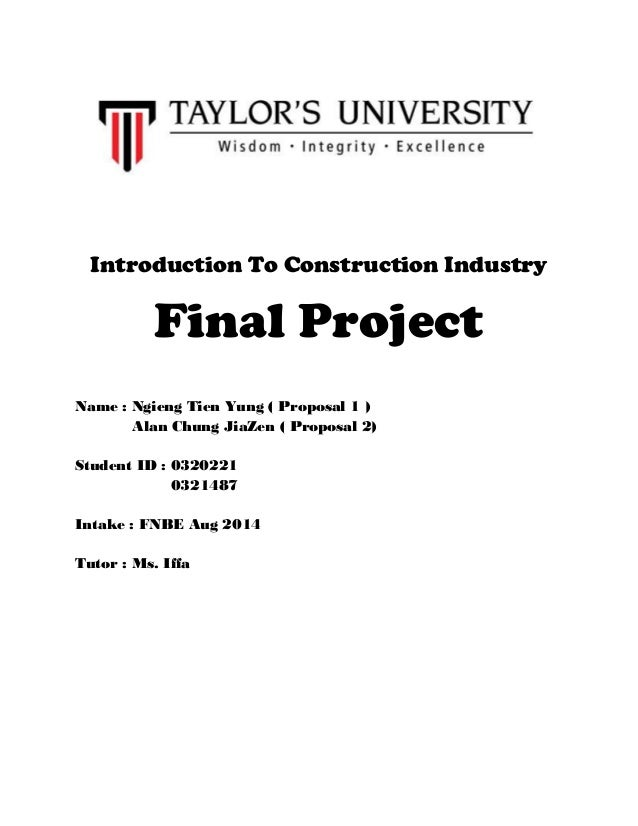 Introduction To Construction Industry Final Project Name : Ngieng Tien Yung ( Proposal 1 ) Alan Chung JiaZen ( Proposal 2)...