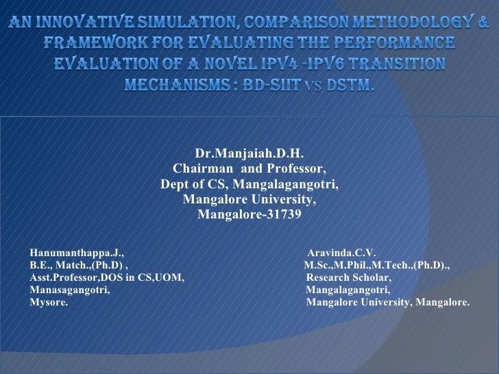 Dr.Manjaiah.D.H. Chairman  and Professor, Dept of CS, Mangalagangotri, Mangalore University, Mangalore-31739   Hanumanthap...