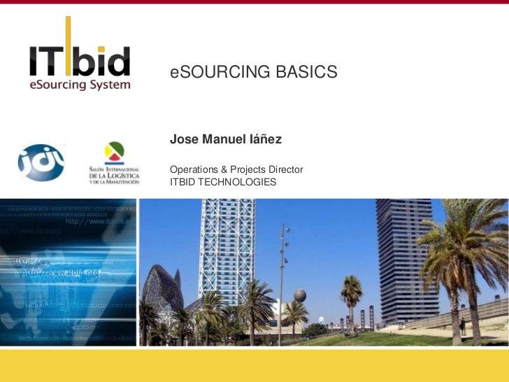 eSOURCING BASICSJose Manuel IáñezOperations & Projects DirectorITBID TECHNOLOGIES