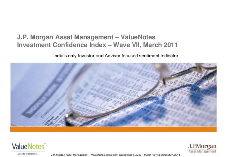 "J.P. Morgan Asset Management – ValueNotesInvestment Confidence Index – Wave VII, March 2011         …India""s only Investor..."