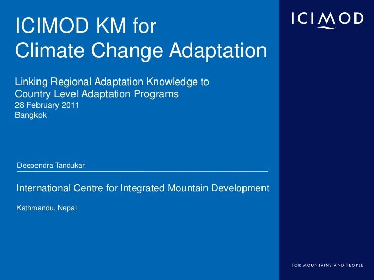 ICIMOD KM forClimate Change AdaptationLinking Regional Adaptation Knowledge toCountry Level Adaptation Programs28 February...
