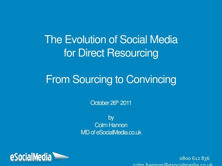 The Evolution of Social Media    for Direct ResourcingFrom Sourcing to Convincing          October 26th 2011              ...