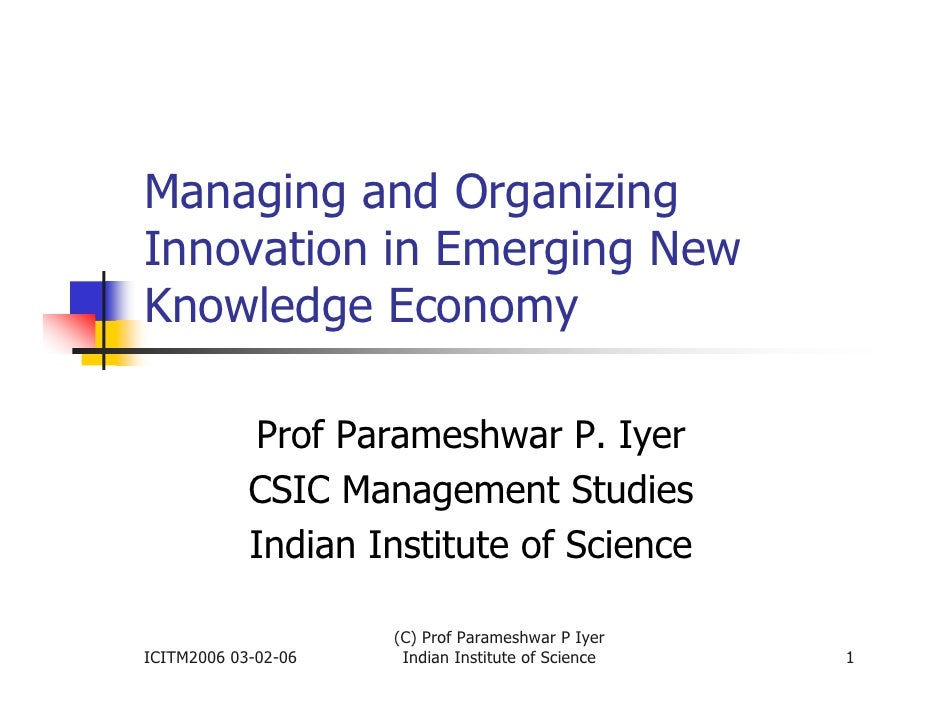 Managing and Organizing Innovation in Emerging New Knowledge Economy              Prof Parameshwar P. Iyer             CSI...