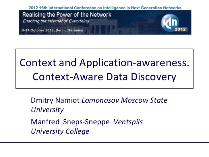 Context and Application-awareness.  Context-Aware Data Discovery  Dmitry Namiot Lomonosov Moscow State  University  Manfre...