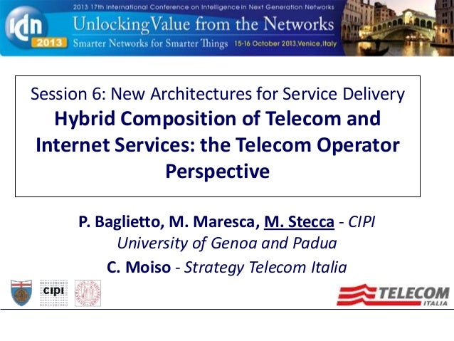 Session 6: New Architectures for Service Delivery  Hybrid Composition of Telecom and Internet Services: the Telecom Operat...