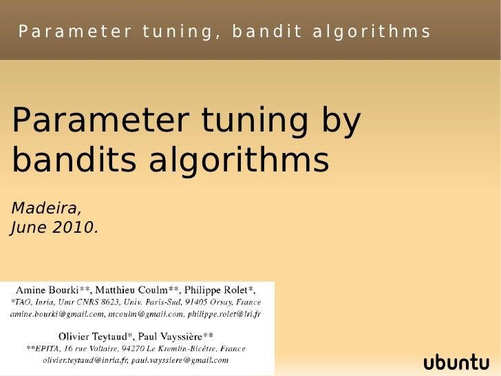 Parameter tuning, bandit algorithmsParameter tuning bybandits algorithmsMadeira,June 2010.