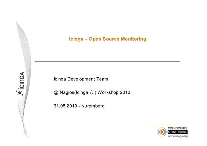 Icinga – Open Source MonitoringIcinga Development Team@ Nagios(Icinga  ) Workshop 201031.05.2010 - Nuremberg