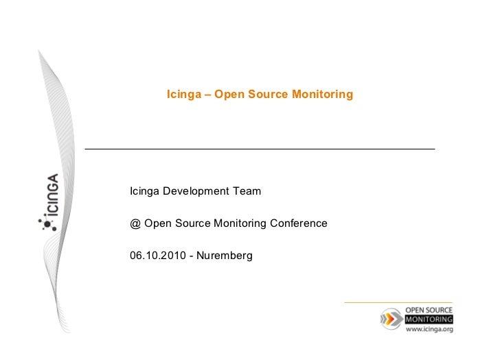 Icinga – Open Source MonitoringIcinga Development Team@ Open Source Monitoring Conference06.10.2010 - Nuremberg