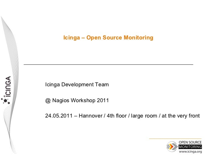 Icinga – Open Source MonitoringIcinga Development Team@ Nagios Workshop 201124.05.2011 – Hannover / 4th floor / large room...