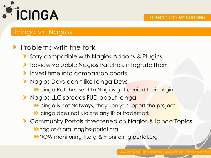 OPEN SOURCE MONITORINGIcinga vs. Nagios Problems with the fork    Stay compatible with Nagios Addons & Plugins    Review v...