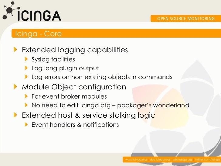 OPEN SOURCE MONITORINGIcinga - Core Extended logging capabilities    Syslog facilities    Log long plugin output    Log er...