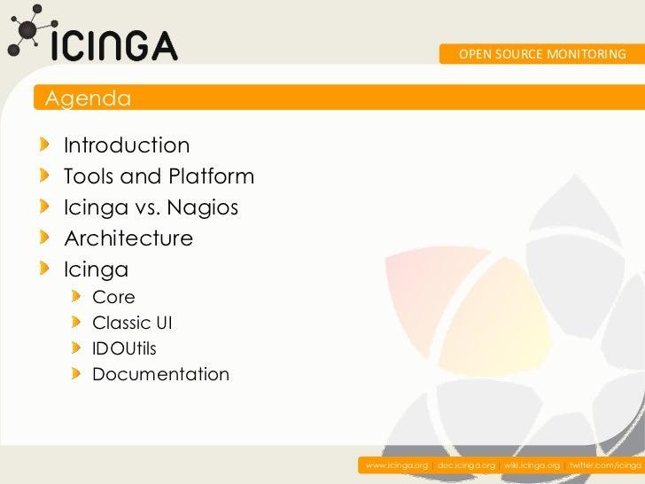 OPEN SOURCE MONITORINGAgenda Introduction Tools and Platform Icinga vs. Nagios Architecture Icinga   Core   Classic UI   I...