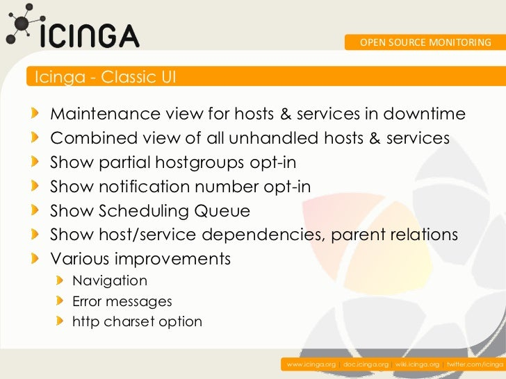 OPEN SOURCE MONITORINGIcinga - Classic UI  Maintenance view for hosts & services in downtime  Combined view of all unhandl...