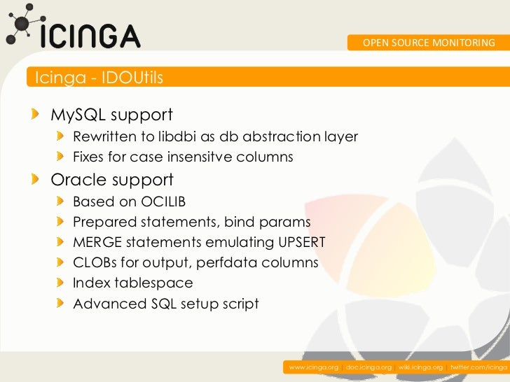 OPEN SOURCE MONITORINGIcinga - IDOUtils  MySQL support    Rewritten to libdbi as db abstraction layer    Fixes for case in...