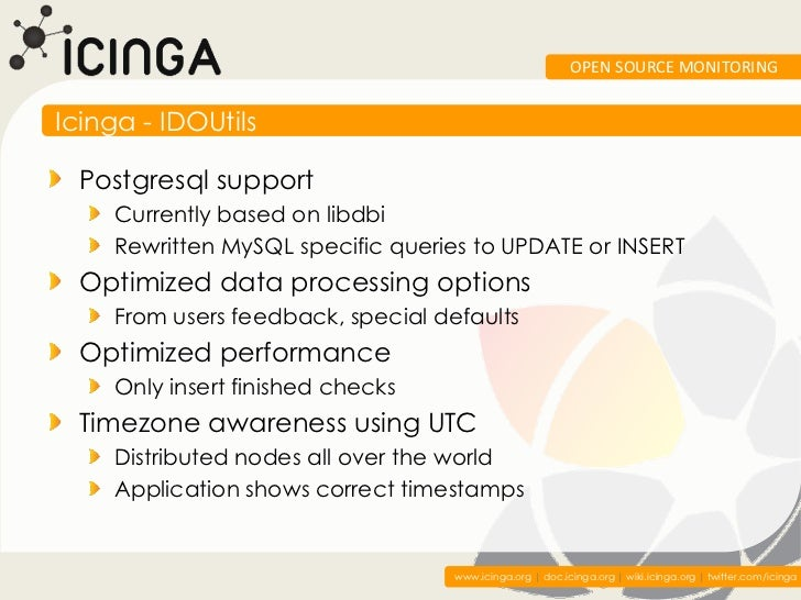 OPEN SOURCE MONITORINGIcinga - IDOUtils  Postgresql support    Currently based on libdbi    Rewritten MySQL specific queri...