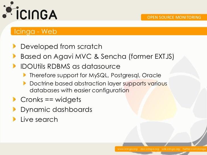 OPEN SOURCE MONITORINGIcinga - Web Developed from scratch Based on Agavi MVC & Sencha (former EXTJS) IDOUtils RDBMS as dat...