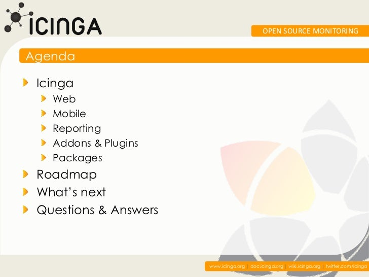OPEN SOURCE MONITORINGAgenda Icinga   Web   Mobile   Reporting   Addons & Plugins   Packages Roadmap What's next Questions...