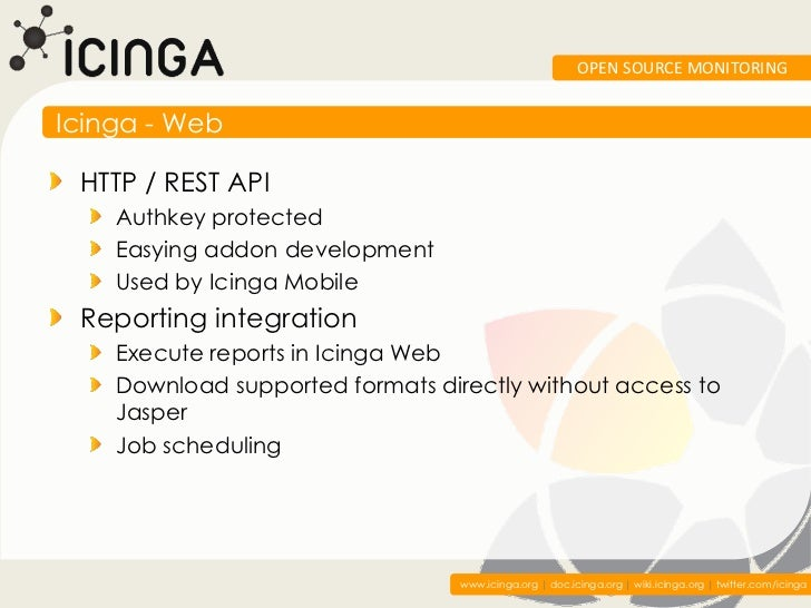 OPEN SOURCE MONITORINGIcinga - Web HTTP / REST API    Authkey protected    Easying addon development    Used by Icinga Mob...