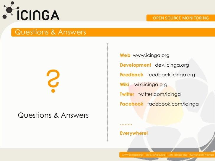 OPEN SOURCE MONITORINGQuestions & Answers                      Web www.icinga.org       ?                      Development...