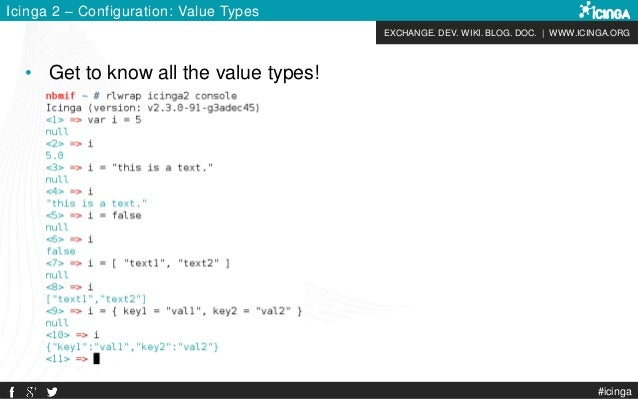 EXCHANGE. DEV. WIKI. BLOG. DOC.   WWW.ICINGA.ORG #icinga Icinga 2 – Configuration: Value Types • Get to know all the value...