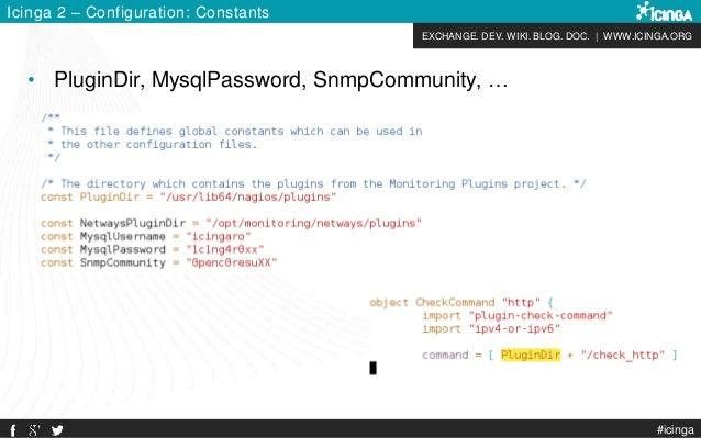 EXCHANGE. DEV. WIKI. BLOG. DOC.   WWW.ICINGA.ORG #icinga Icinga 2 – Configuration: Constants • PluginDir, MysqlPassword, S...