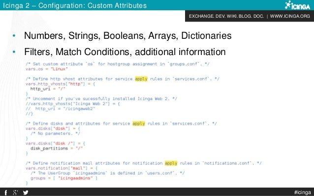 EXCHANGE. DEV. WIKI. BLOG. DOC.   WWW.ICINGA.ORG #icinga Icinga 2 – Configuration: Custom Attributes • Numbers, Strings, B...