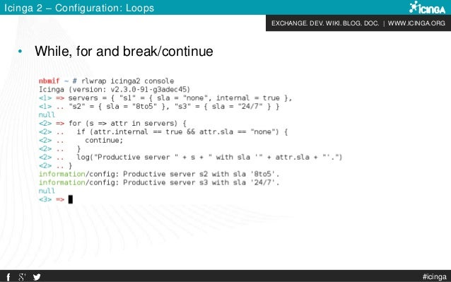 EXCHANGE. DEV. WIKI. BLOG. DOC.   WWW.ICINGA.ORG #icinga Icinga 2 – Configuration: Loops • While, for and break/continue
