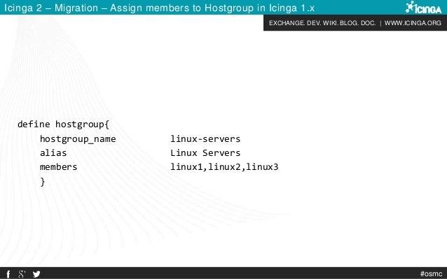 EXCHANGE. DEV. WIKI. BLOG. DOC.   WWW.ICINGA.ORG #osmc Icinga 2 – Migration – Assign members to Hostgroup in Icinga 1.x de...