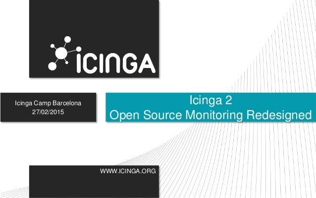 WWW.ICINGA.ORG Icinga Camp Barcelona 27/02/2015 Icinga 2 Open Source Monitoring Redesigned