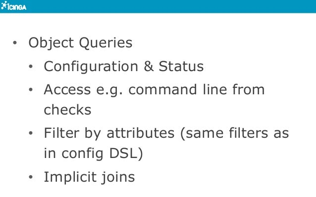 • Object Queries • Configuration & Status • Access e.g. command line from checks • Filter by attributes (same filters ...