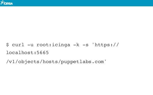 $ curl -u root:icinga -k -s 'https:// localhost:5665 /v1/objects/hosts/puppetlabs.com'