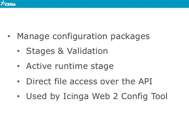 • Manage configuration packages • Stages & Validation • Active runtime stage • Direct file access over the API • Used...