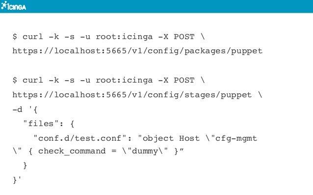 $ curl -k -s -u root:icinga -X POST  https://localhost:5665/v1/config/packages/puppet $ curl -k -s -u root:icinga -X POST ...