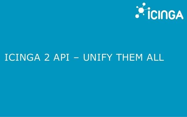ICINGA 2 API – UNIFY THEM ALL