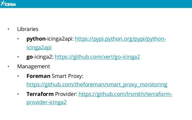 • Libraries • python-icinga2api: https://pypi.python.org/pypi/python- icinga2api • go-icinga2: https://github.com/xert/go-...