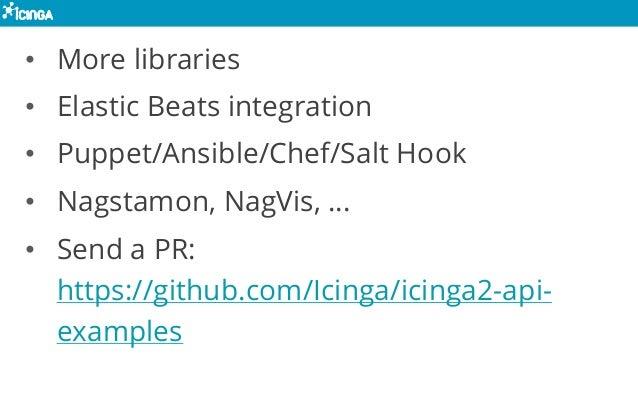 • More libraries • Elastic Beats integration • Puppet/Ansible/Chef/Salt Hook • Nagstamon, NagVis, … • Send a PR: https://g...