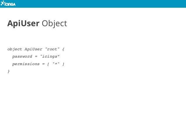 "ApiUser Object object ApiUser ""root"" { password = ""icinga"" permissions = [ ""*"" ] }"