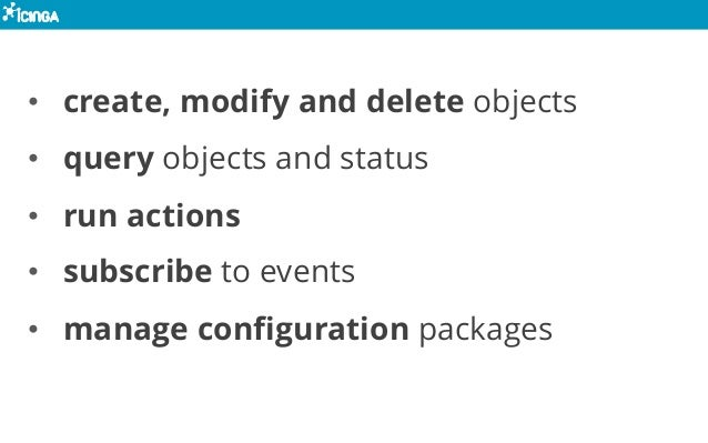 • create, modify and delete objects • query objects and status • run actions • subscribe to events • manage configuration ...