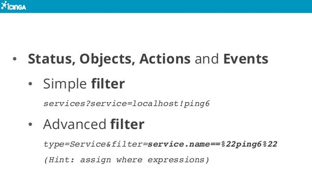 • Status, Objects, Actions and Events • Simple filter services?service=localhost!ping6 • Advanced filter type=Service&filt...