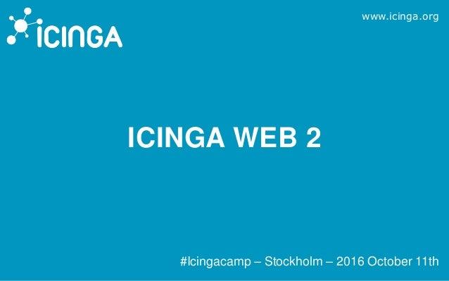 www.icinga.org ICINGA WEB 2 #Icingacamp – Stockholm – 2016 October 11th